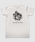 Baby Did a Bad Thing - T-shirt